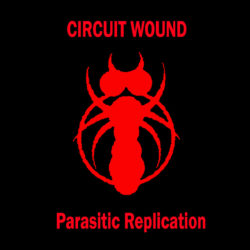 CIRCUIT WOUND – Parasitic Replication CS