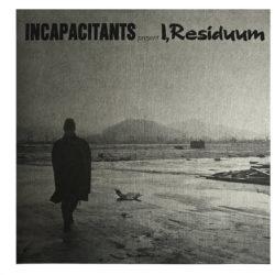 INCAPACITANTS – I, Residuum LP