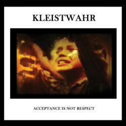 KLEISTWAHR – Acceptance is Not Respect CD