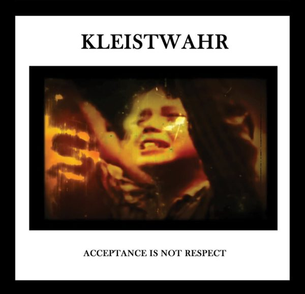 KLEISTWAHR – Acceptance is Not Respect CD