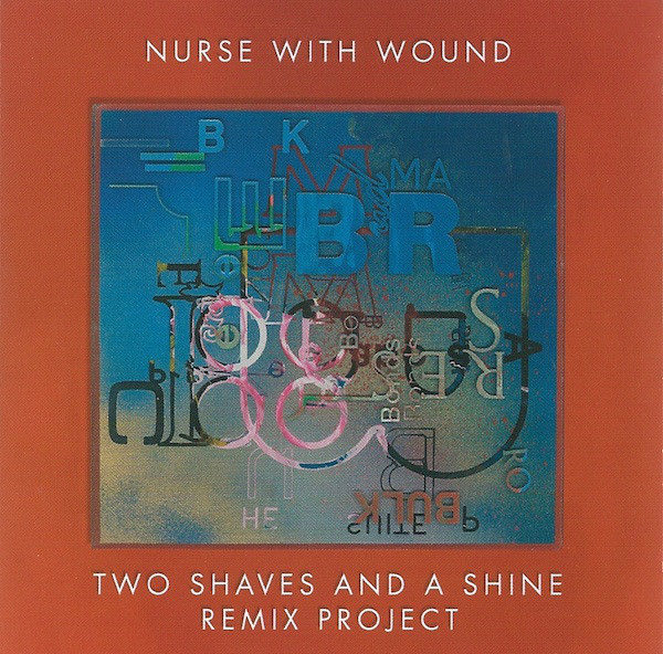 NURSE WITH WOUND – Two Shaves and a Shine Remix Project CD