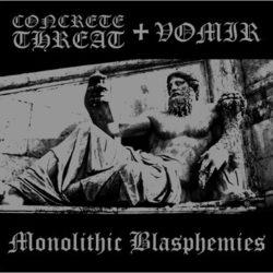 CONCRETE THREAT & VOMIR – Monolithic Blasphemies LP