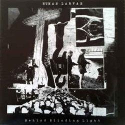 HUMAN LARVAE – Behind Blinding Light LP