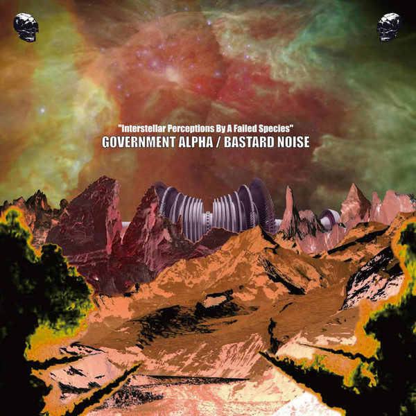GOVERNMENT ALPHA / BASTARD NOISE – Interstellar Perceptions of a Failed Species LP