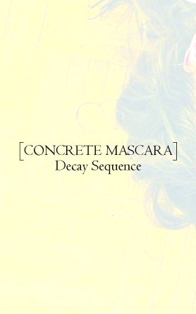 CONCRETE MASCARA – Decay Sequence CS