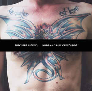 SUTCLIFFE JUGEND – Nude and Full of Wounds CD
