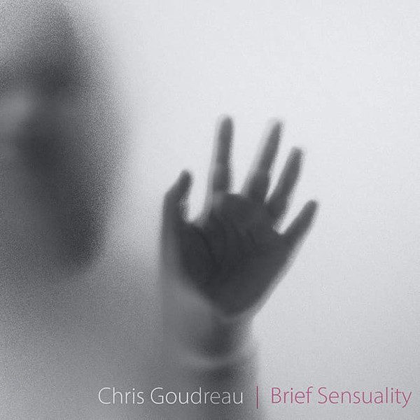 CHRIS GOUDREAU – Brief Sensuality CD-R