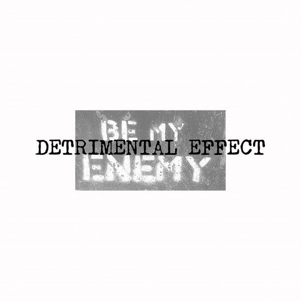DETRIMENTAL EFFECT – Be My Enemy LP