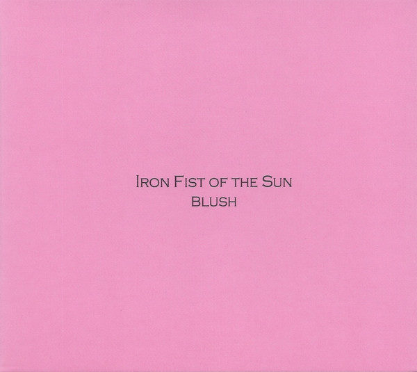IRON FIST OF THE SUN – Blush CD