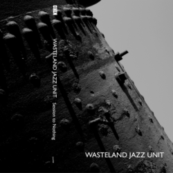 WASTELAND JAZZ UNIT – Session to Nothing CS