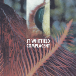 JT WHITFIELD – Complacent CS