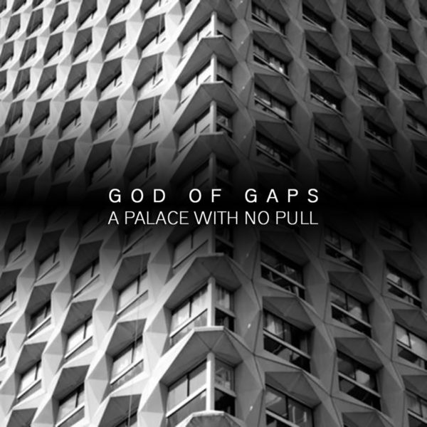 GOD OF GAPS – A Palace With No Pull CS