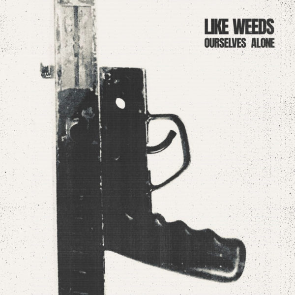 LIKE WEEDS – Ourselves Alone CS