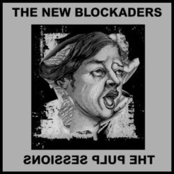 THE NEW BLOCKADERS – The Pulp Sessions LP