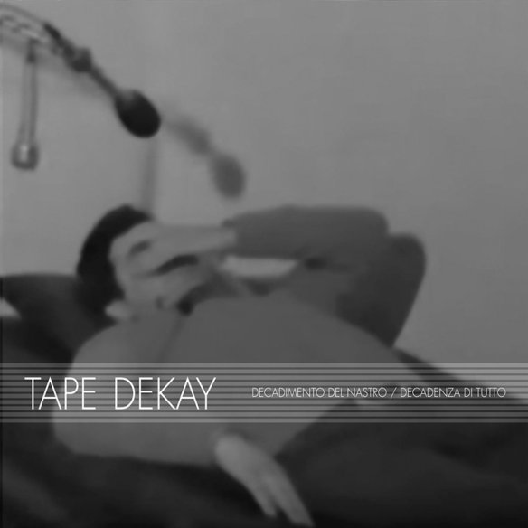 TAPE DEKAY - Decadimento Del Nastro / Decadenza Di Tutto CD
